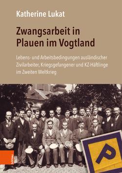 Zwangsarbeit in Plauen im Vogtland von Lukat,  Katherine