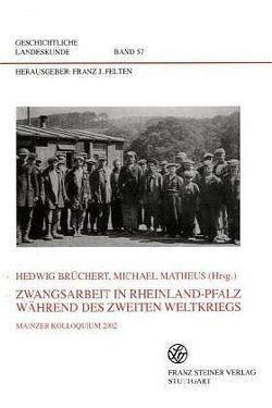 Zwangsarbeit in Rheinland-Pfalz während des Zweiten Weltkriegs von Brüchert,  Hedwig, Matheus,  Michael