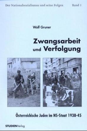 Zwangsarbeit und Verfolgung von Gruner,  Wolf