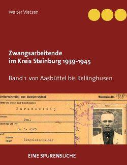 Zwangsarbeitende im Kreis Steinburg 1939-1945 – eine Spurensuche von Vietzen,  Walter