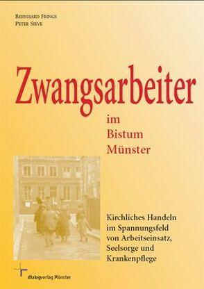 Zwangsarbeiter im Bistum Münster von Frings,  Bernhard, Sieve,  Peter