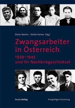 Zwangsarbeiter in Österreich 1939–1945 und ihr Nachkriegsschicksal von Bacher,  Dieter, Karner,  Stefan