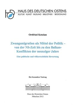 Zwangsmigration als Mittel der Politik – von der NS-Zeit bis zu den Balkan-Konflikten der neunziger Jahre von Kotzian,  Ortfried