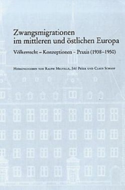 Zwangsmigrationen im mittleren und östlichen Europa von Melville,  Ralph, Pešek,  Jirí, Scharf,  Claus