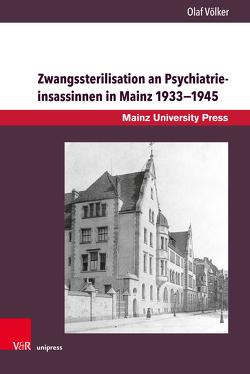 Zwangssterilisation an Psychiatrieinsassinnen in Mainz 1933−1945 von Völker,  Olaf