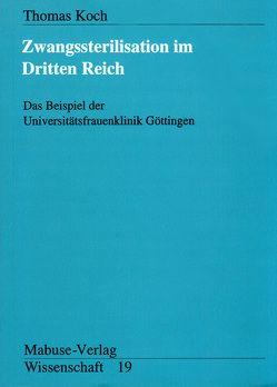 Zwangssterilisation im Dritten Reich von Koch,  Thomas