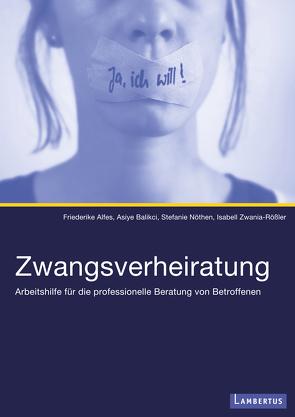 Zwangsverheiratung von Alfes,  Friederike, Balikci,  Asiye, Nöthen,  Stefanie, Zwania-Rößler,  Isabell