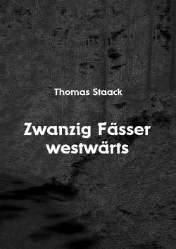 Zwanzig Fässer westwärts von Staack,  Thomas