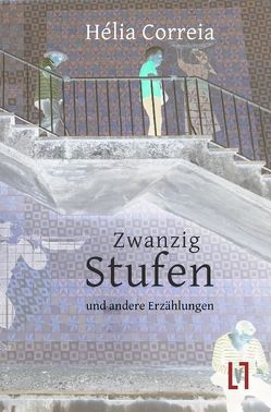 Zwanzig Stufen und andere Erzählungen von Correia,  Hélia, Schüürmann,  Dania