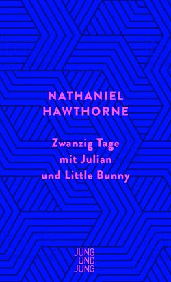 Zwanzig Tage mit Julian und Little Bunny von Hawthorne,  Nathaniel, Pechmann,  Alexander