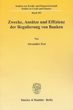 Zwecke, Ansätze und Effizienz der Regulierung von Banken. von Fest,  Alexander