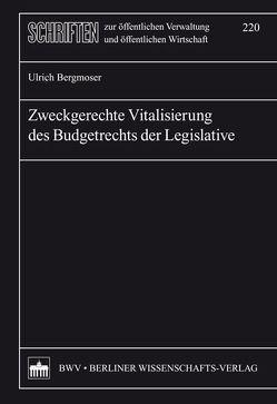 Zweckgerechte Vitalisierung des Budgetrechts der Legislative von Bergmoser,  Ulrich