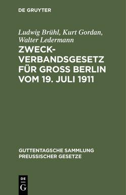 Zweckverbandsgesetz für Groß Berlin vom 19. Juli 1911 von Brühl,  Ludwig, Gordan,  Kurt, Ledermann,  Walter