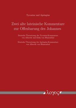 Zwei alte lateinische Kommentare zur Offenbarung des Johannes von Apringius,  Tyconius und, Blumenthal,  Albrecht von, Blumenthal,  Erika von