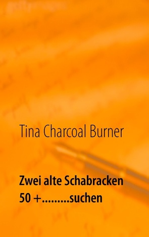 Zwei alte Schabracken 50 +………suchen von Charcoal Burner,  Tina