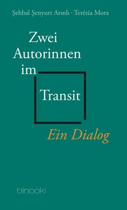 Zwei Autorinnen im Transit von Adatepe,  Sabine, Ener,  Cemal, Mora,  Terézia, Şenyurt Arınlı,  Şehbal