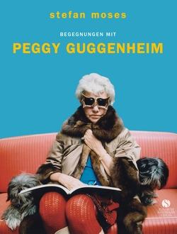 Begegnungen mit Peggy Guggenheim von Moses,  Stefan