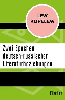 Zwei Epochen deutsch-russischer Literaturbeziehungen von Kopelew,  Lew, Pross-Weerth,  Heddy