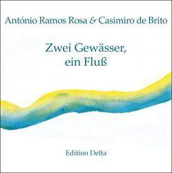 Zwei Gewässer, ein Fluß /Duas Águas, Um Rio von Brito,  Casimiro de, Burghardt,  Juana, Burghardt,  Tobias, Ramos Rosa,  António