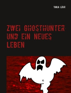 Zwei Ghosthunter und ein neues Leben von Löhr,  Tanja