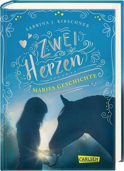 Zwei Herzen – eine Pferdeliebe 2: Maries Geschichte von Kirschner,  Sabrina J.
