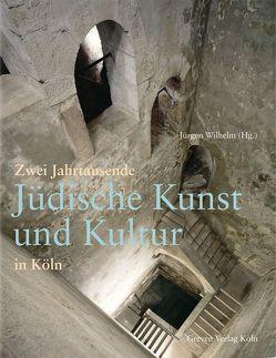 Zwei Jahrtausende Jüdische Kunst und Kultur in Köln von Wilhelm,  Jürgen