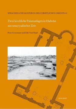 Zwei kirchliche Palastanlagen in Hulwan aus umayyadischer Zeit von Großmann,  Peter, Saad (†),  Zaki Yusef