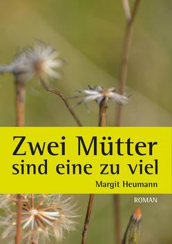 Zwei Mütter sind eine zu viel von Margit,  Heumann