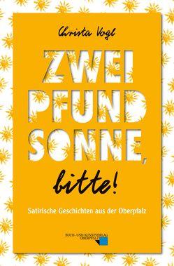 Zwei Pfund Sonne, bitte! von Vogl,  Christa