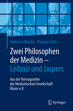 Zwei Philosophen der Medizin – Leibniz und Jaspers von Busche,  Hubertus, Fuchs,  Thomas