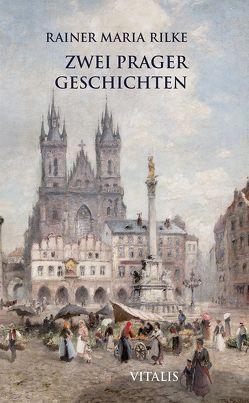 Zwei Prager Geschichten von Hruska,  Karel, Rilke,  Rainer Maria