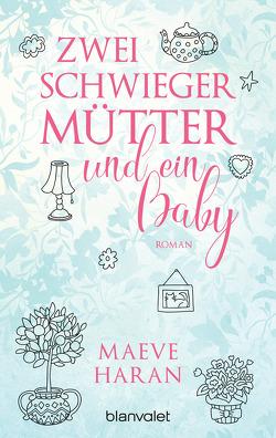 Zwei Schwiegermütter und ein Baby von Böckler,  Ariane, Haran,  Maeve