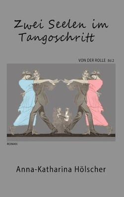 Zwei Seelen im Tangoschritt von Hölscher,  Anna-Katharina