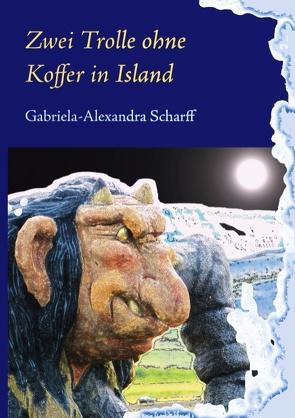Zwei Trolle ohne Koffer in Island von Scharff,  Gabriela-Alexandra