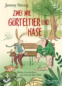 Zwei wie Gürteltier und Hase. Kleine Geschichten aus dem großen Wald von Bagley,  Rebecca, Frixe,  Katja, Strong,  Jeremy