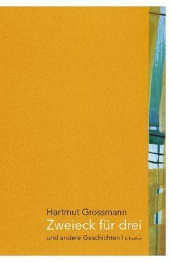 Zweieck für drei und andere Geschichten von Grossmann,  Hartmut