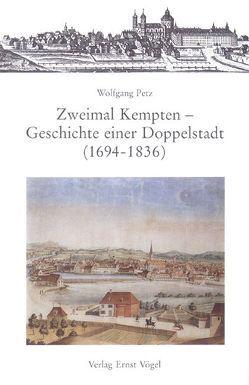 Zweimal Kempten – Geschichte einer Doppelstadt (1694-1836) von Petz,  Wolfgang