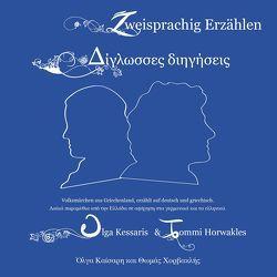 Zweisprachig Erzählen – Deutsch/Griechisch Δίγλωσσες διηγήσεις – Γερμανικά/Ελληνικά von Horwath,  Tommi, Kessaris,  Olga, Kosch,  Paola