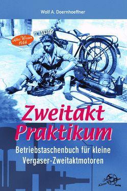 Zweitakt-Praktikum Betriebstaschenbuch für kleine Zweitakt-Otto-Motoren von Doernhoeffer,  Wolf A