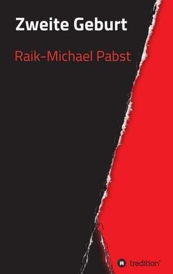 Zweite Geburt von Pabst,  Raik-Michael