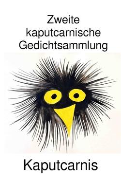 """Zweite kaputcarnische Gedichtsammlung von Kaputcarnis"""",  """""""