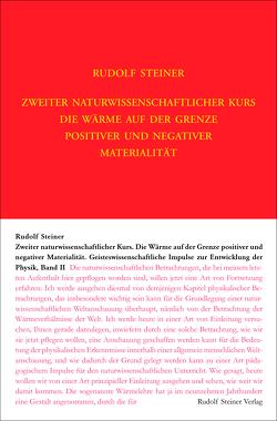 Zweiter Naturwissenschaftlicher Kurs: Die Wärme auf der Grenze positiver und negativer Materialität von Steiner,  Rudolf, Ziegler,  Renatus