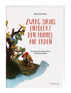 Zwerg Sirius entdeckt den Himmel auf Erden von Schweizer,  Meret