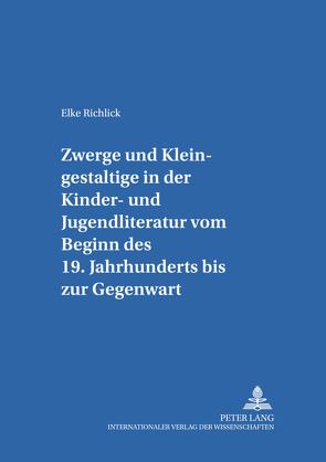Zwerge und Kleingestaltige in der Kinder- und Jugendliteratur vom Beginn des 19. Jahrhunderts bis zur Gegenwart von Richlick,  Elke