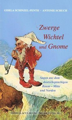 Zwerge, Wichtel und Gnome Teil II von Schinzel-Penth,  Gisela, Schuch,  Antonie