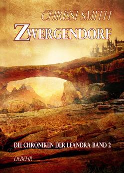 Zwergendorf – Die Chroniken der Leandra 2 – Fantasy-Roman von Smith,  Chrissi