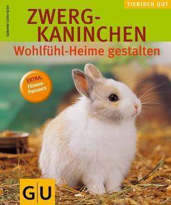 Zwergkaninchen – Wohlfühl-Heime gestalten von Linke-Grün,  Gabriele