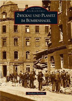 Zwickau und Planitz im Bombenhagel von Peschke,  Norbert