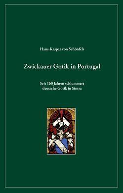 Zwickauer Gotik in Portugal von Kühn,  Michael, v.Schönfels,  Falk, v.Schönfels,  Hans-Kaspar