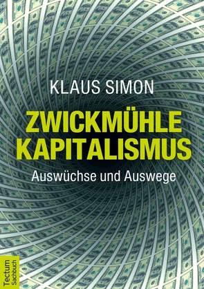 Zwickmühle Kapitalismus von Simon,  Klaus